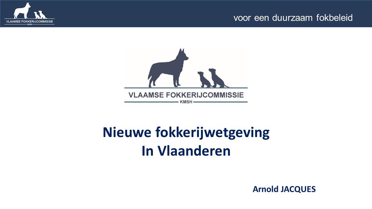 Nieuwe fokkerijwetgeving In Vlaanderen voor een duurzaam fokbeleid … Arnold JACQUES