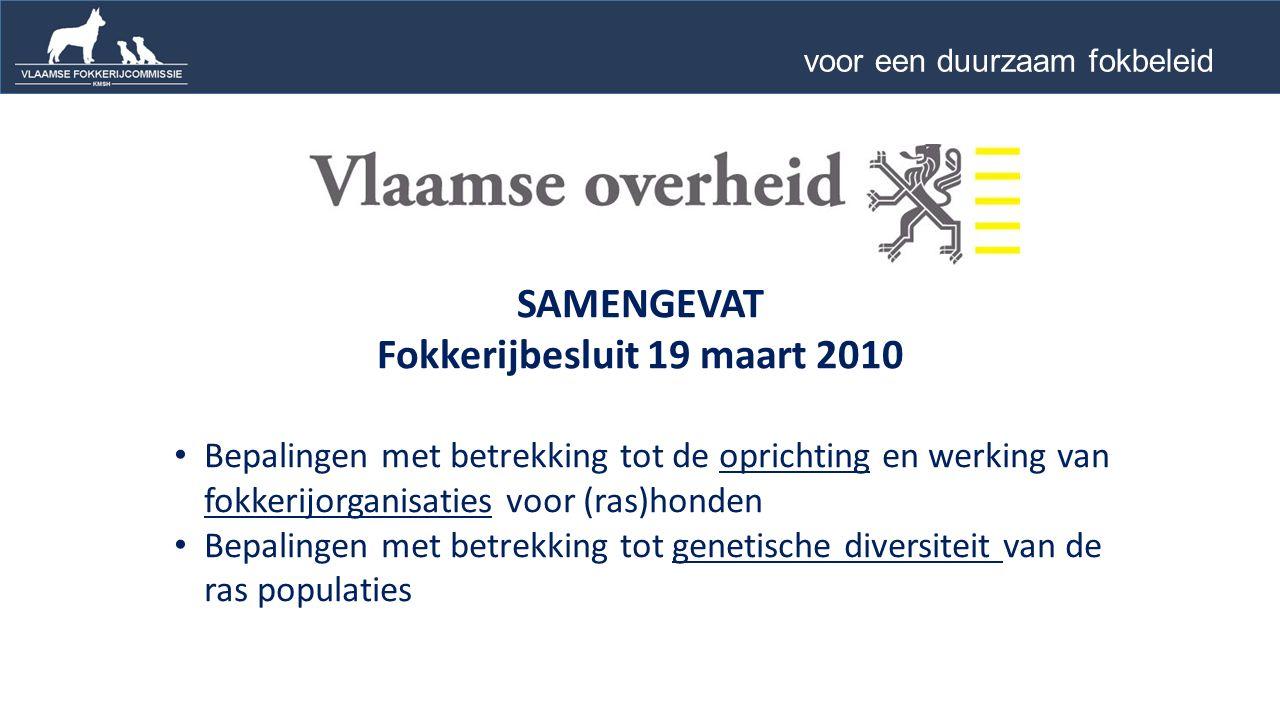Bepalingen met betrekking tot de oprichting en werking van fokkerijorganisaties voor (ras)honden Bepalingen met betrekking tot genetische diversiteit van de ras populaties SAMENGEVAT Fokkerijbesluit 19 maart 2010 voor een duurzaam fokbeleid …
