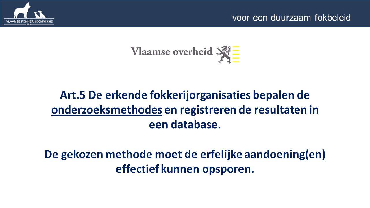 Art.5 De erkende fokkerijorganisaties bepalen de onderzoeksmethodes en registreren de resultaten in een database.