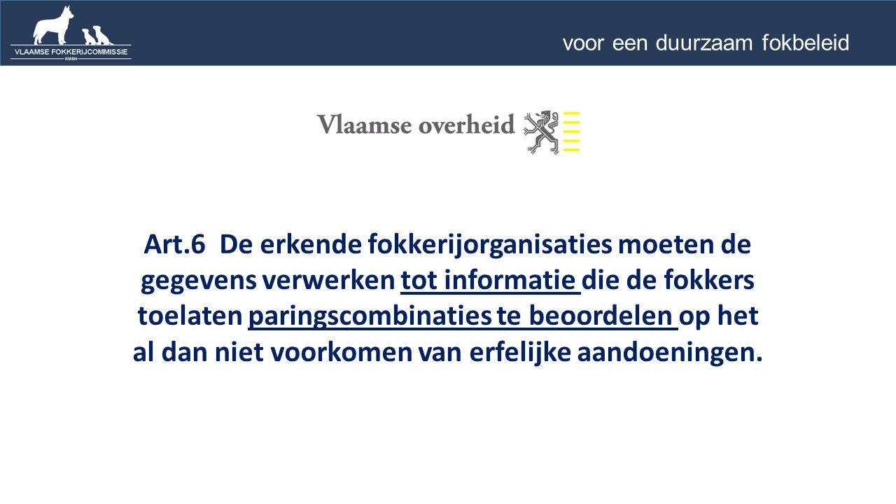 Art.6 De erkende fokkerijorganisaties moeten de gegevens verwerken tot informatie die de fokkers toelaten paringscombinaties te beoordelen op het al dan niet voorkomen van erfelijke aandoeningen.