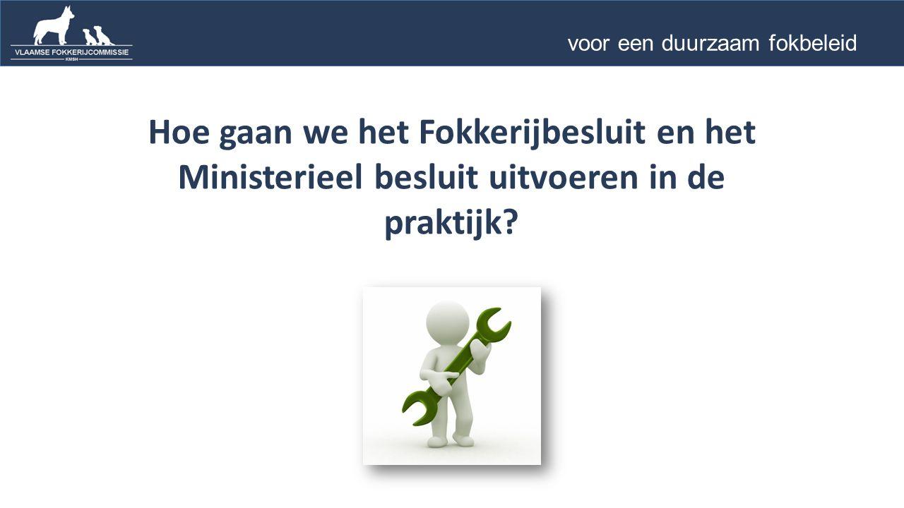 Hoe gaan we het Fokkerijbesluit en het Ministerieel besluit uitvoeren in de praktijk.