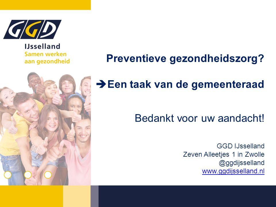 Preventieve gezondheidszorg?  Een taak van de gemeenteraad GGD IJsselland Zeven Alleetjes 1 in Zwolle @ggdijsselland www.ggdijsselland.nl Bedankt voo