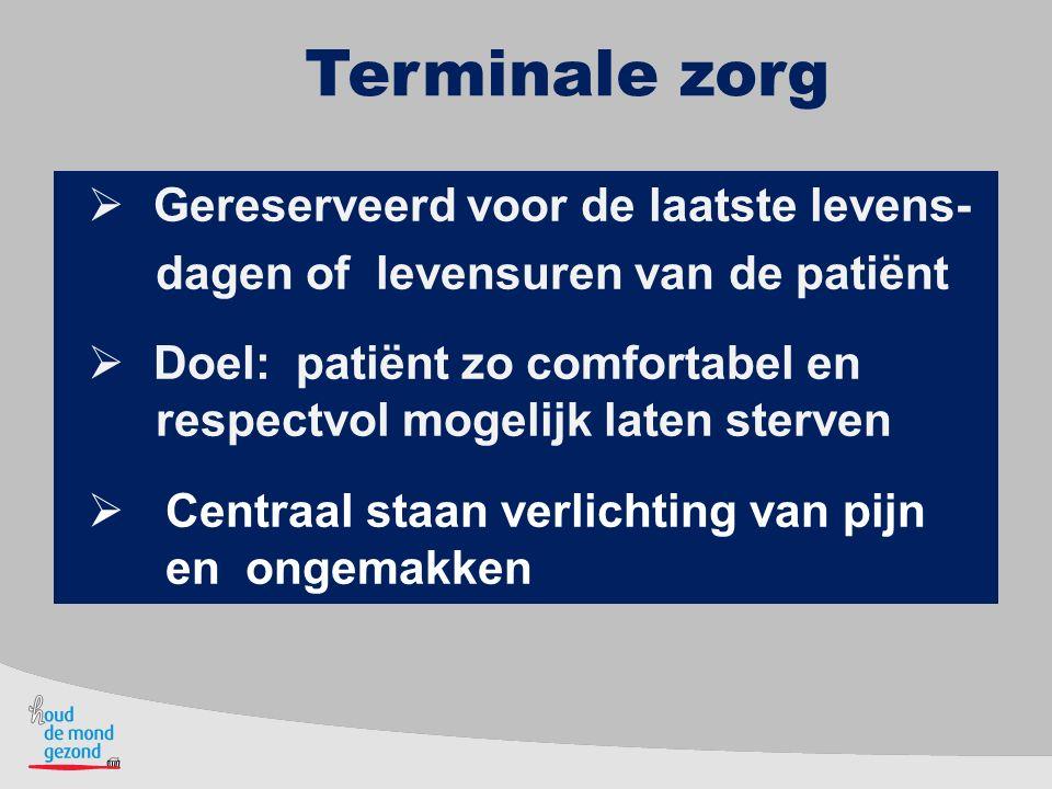 Terminale zorg  Gereserveerd voor de laatste levens- dagen of levensuren van de patiënt  Doel: patiënt zo comfortabel en respectvol mogelijk laten s