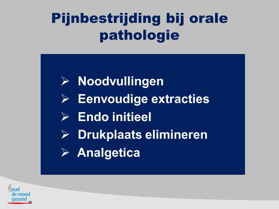 Pijnbestrijding bij orale pathologie  Noodvullingen  Eenvoudige extracties  Endo initieel  Drukplaats elimineren  Analgetica