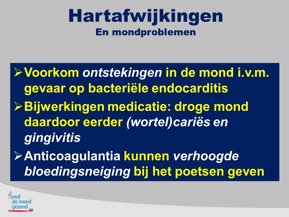 Hartafwijkingen En mondproblemen  Voorkom ontstekingen in de mond i.v.m. gevaar op bacteriële endocarditis  Bijwerkingen medicatie: droge mond daard