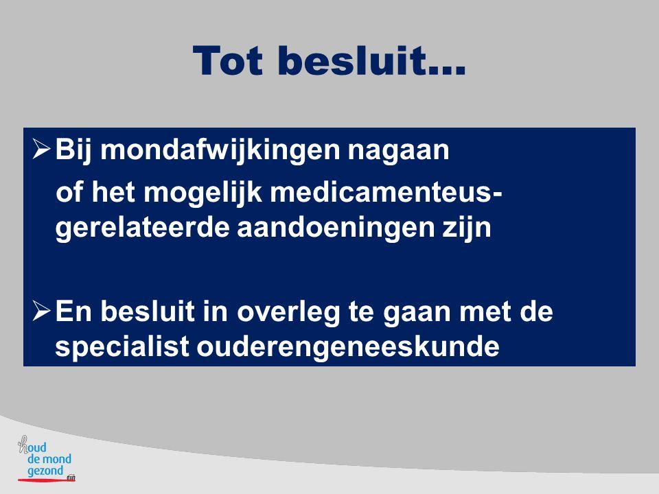 Tot besluit…  Bij mondafwijkingen nagaan of het mogelijk medicamenteus- gerelateerde aandoeningen zijn  En besluit in overleg te gaan met de special