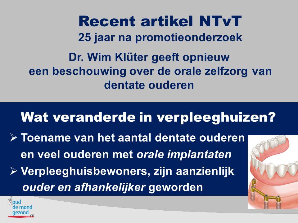 Recent artikel NTvT 25 jaar na promotieonderzoek Wat veranderde in verpleeghuizen?  Toename van het aantal dentate ouderen en veel ouderen met orale