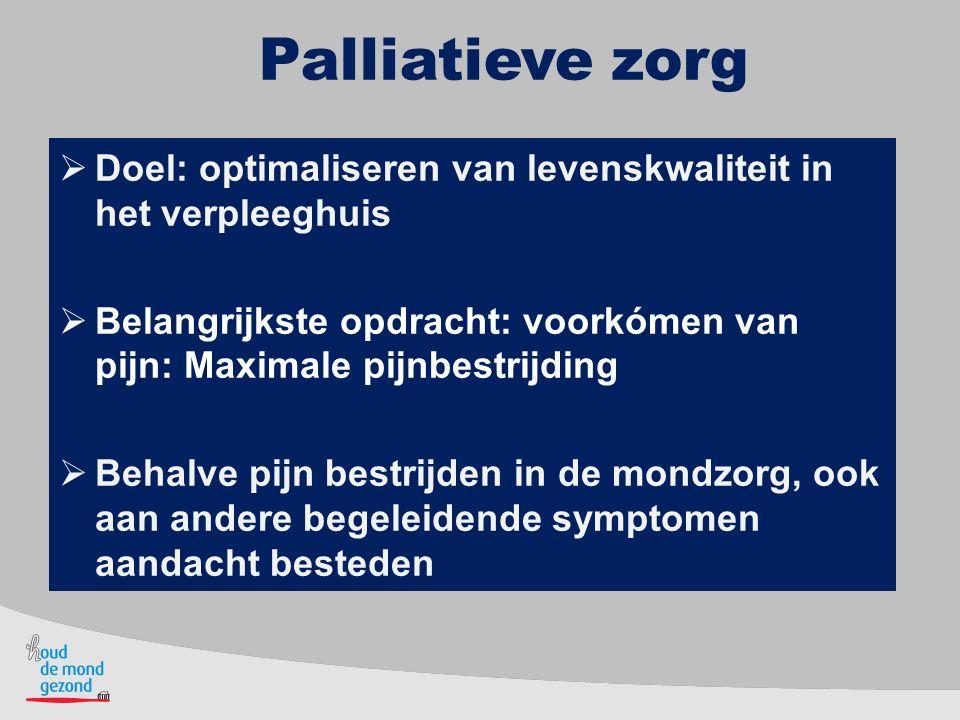 Palliatieve zorg  Doel: optimaliseren van levenskwaliteit in het verpleeghuis  Belangrijkste opdracht: voorkómen van pijn: Maximale pijnbestrijding