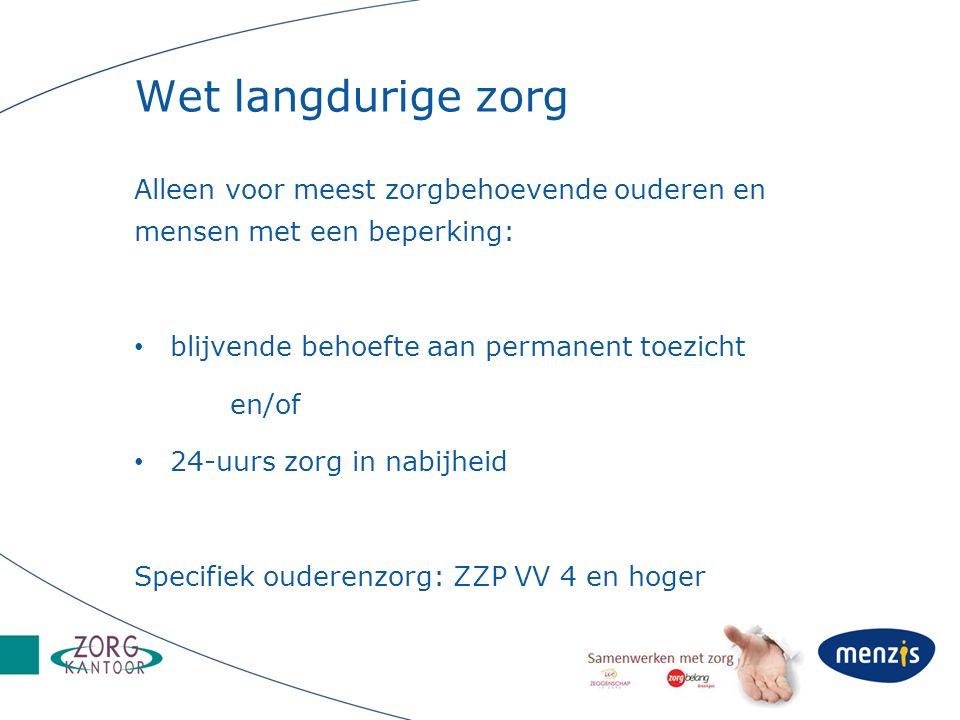 Wet langdurige zorg Alleen voor meest zorgbehoevende ouderen en mensen met een beperking: blijvende behoefte aan permanent toezicht en/of 24-uurs zorg