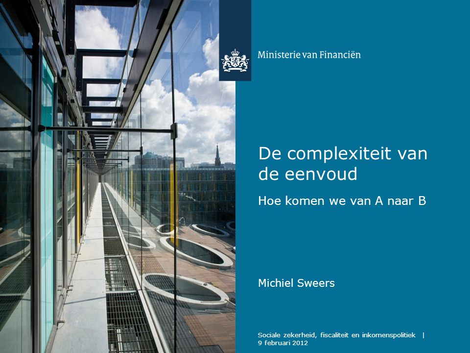 Het kader Frans Weekers Staatssecretaris van Financiën Als staatssecretaris van Financiën ga ik me inzetten voor meer eenvoud in de belastingwetgeving, want die is nog altijd buitengewoon complex.