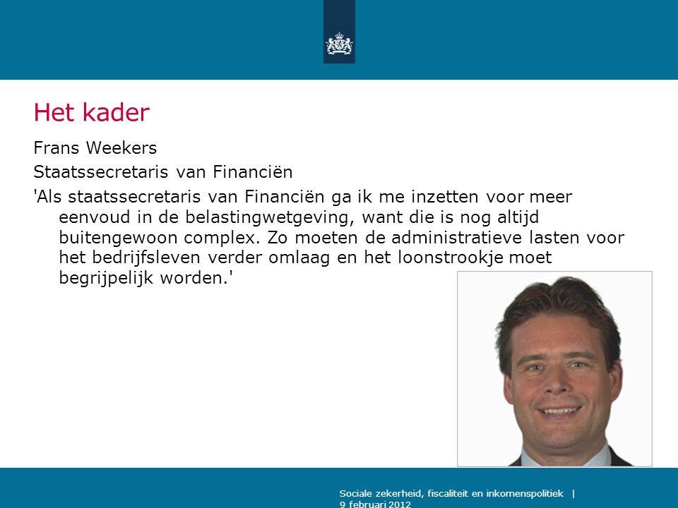 Het kader Frans Weekers Staatssecretaris van Financiën 'Als staatssecretaris van Financiën ga ik me inzetten voor meer eenvoud in de belastingwetgevin