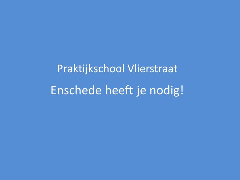 Praktijkschool Vlierstraat Enschede heeft je nodig!