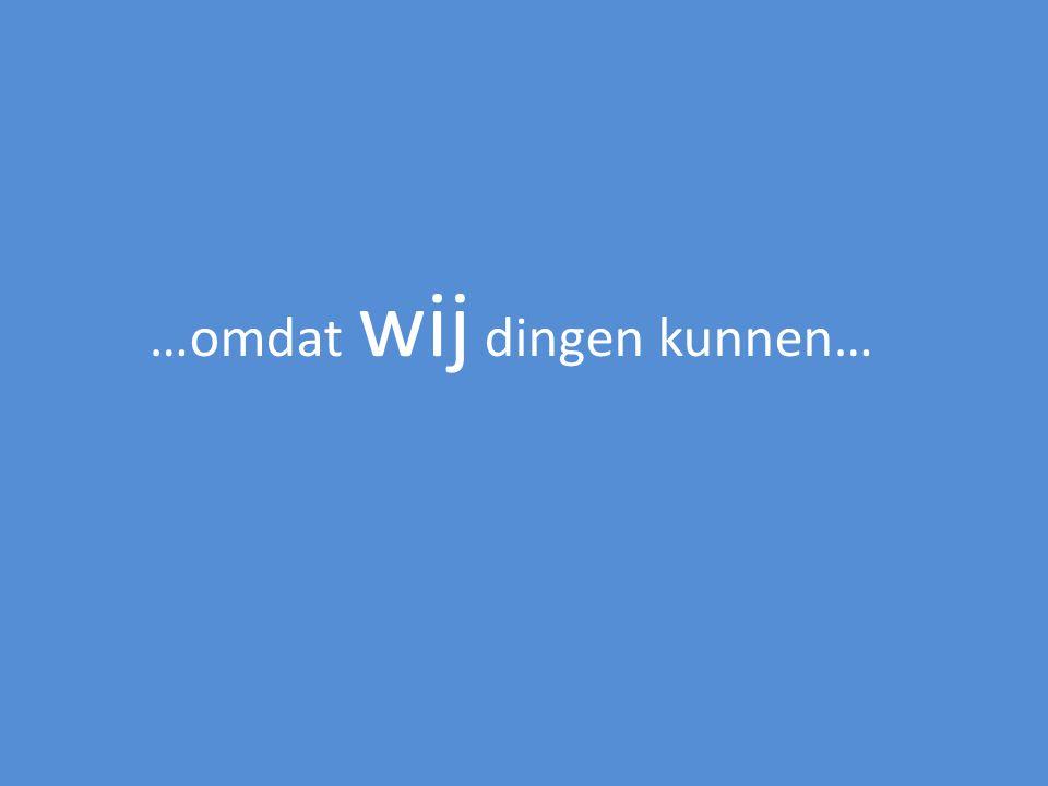 …omdat wij dingen kunnen…
