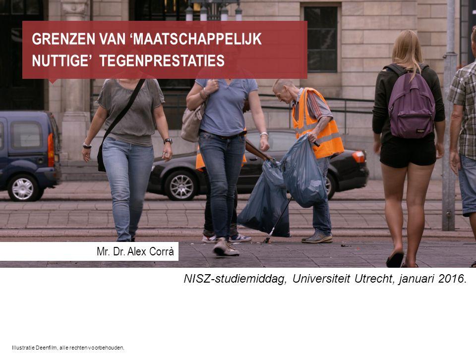 Mr. Dr. Alex Corrà GRENZEN VAN 'MAATSCHAPPELIJK NUTTIGE' TEGENPRESTATIES NISZ-studiemiddag, Universiteit Utrecht, januari 2016. Illustratie Deenfilm,