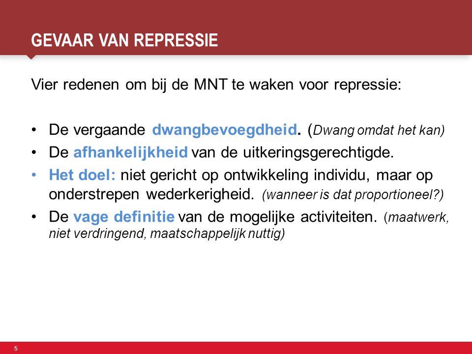 5 Faculteit der Sociale Wetenschappen GEVAAR VAN REPRESSIE Vier redenen om bij de MNT te waken voor repressie: De vergaande dwangbevoegdheid. ( Dwang