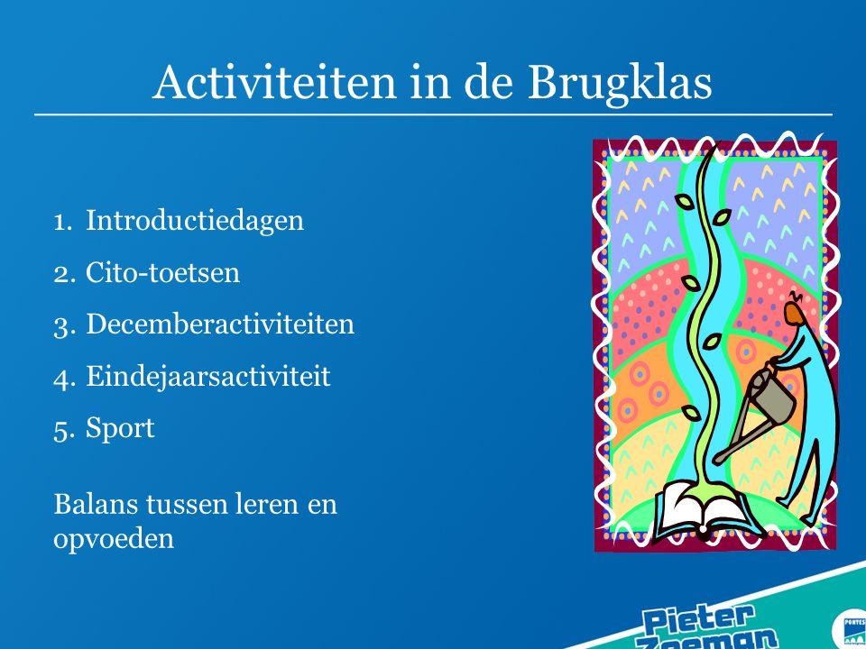 Activiteiten in de Brugklas 1.Introductiedagen 2.Cito-toetsen 3.Decemberactiviteiten 4.Eindejaarsactiviteit 5.Sport Balans tussen leren en opvoeden