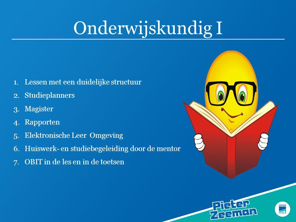 Onderwijskundig I 1.Lessen met een duidelijke structuur 2.Studieplanners 3.Magister 4.Rapporten 5.Elektronische Leer Omgeving 6.Huiswerk- en studiebeg