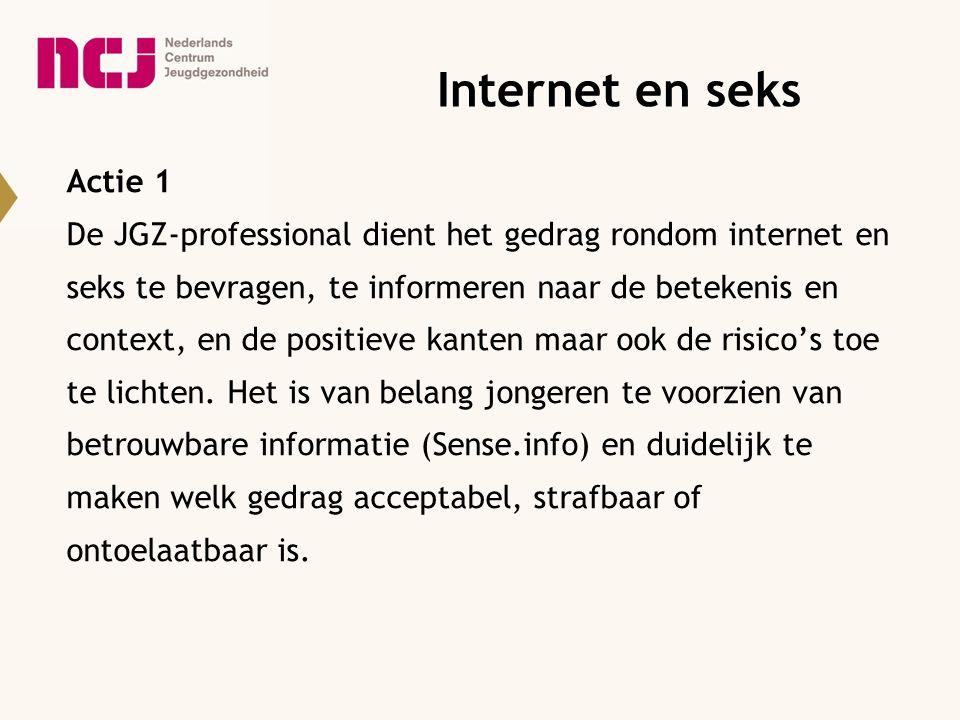 Actie 1 De JGZ-professional dient het gedrag rondom internet en seks te bevragen, te informeren naar de betekenis en context, en de positieve kanten m