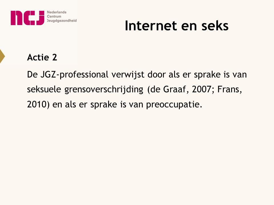 Actie 2 De JGZ-professional verwijst door als er sprake is van seksuele grensoverschrijding (de Graaf, 2007; Frans, 2010) en als er sprake is van preo