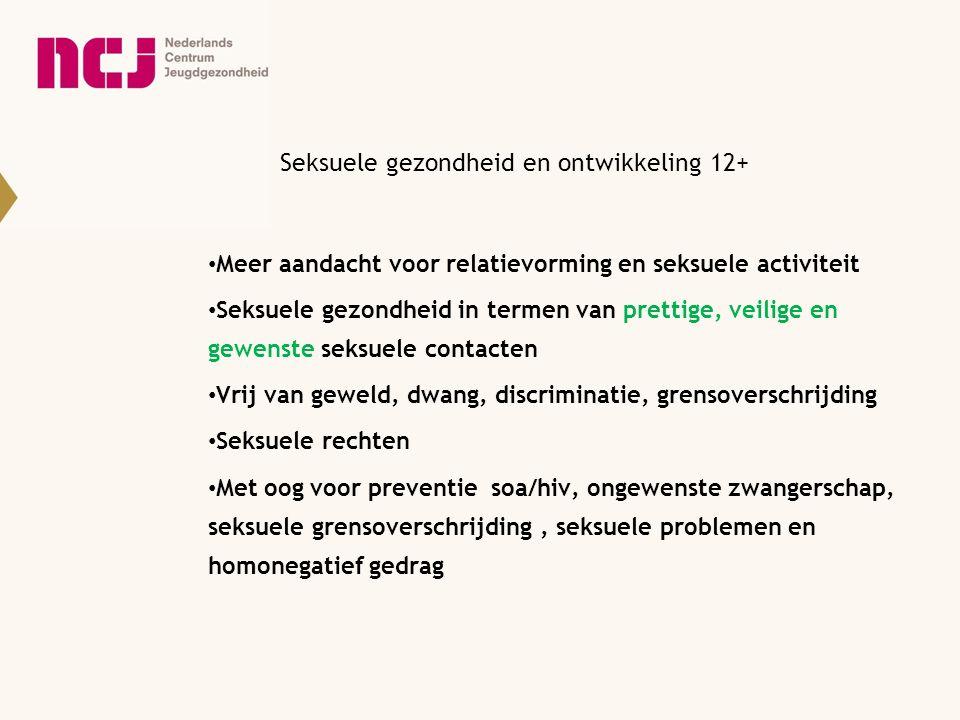 Seksuele gezondheid en ontwikkeling 12+ Meer aandacht voor relatievorming en seksuele activiteit Seksuele gezondheid in termen van prettige, veilige e