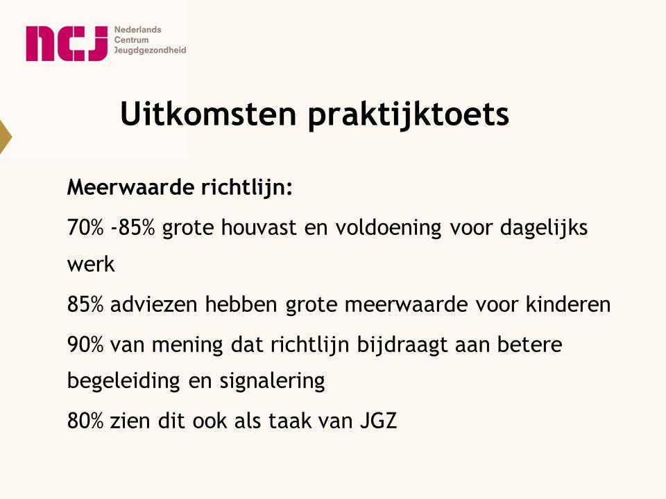 Uitkomsten praktijktoets Meerwaarde richtlijn: 70% -85% grote houvast en voldoening voor dagelijks werk 85% adviezen hebben grote meerwaarde voor kind