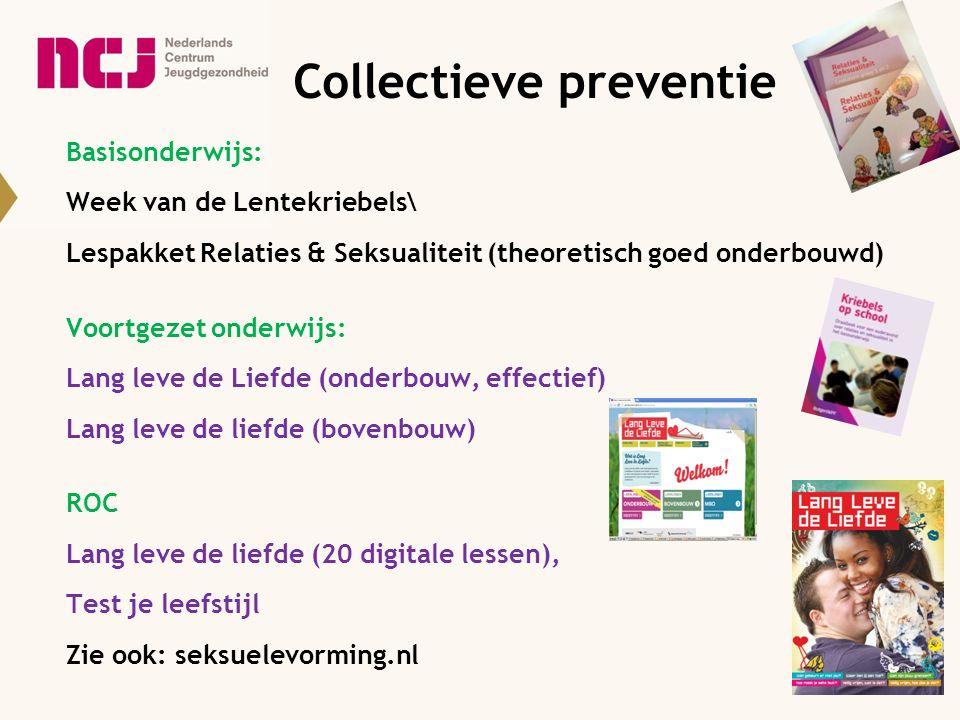 Collectieve preventie Basisonderwijs: Week van de Lentekriebels\ Lespakket Relaties & Seksualiteit (theoretisch goed onderbouwd) Voortgezet onderwijs: