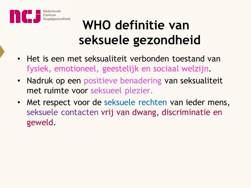 WHO definitie van seksuele gezondheid Het is een met seksualiteit verbonden toestand van fysiek, emotioneel, geestelijk en sociaal welzijn. Nadruk op
