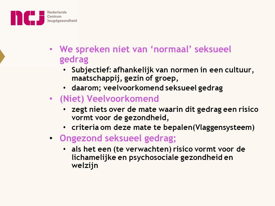 We spreken niet van 'normaal' seksueel gedrag Subjectief: afhankelijk van normen in een cultuur, maatschappij, gezin of groep, daarom; veelvoorkomend