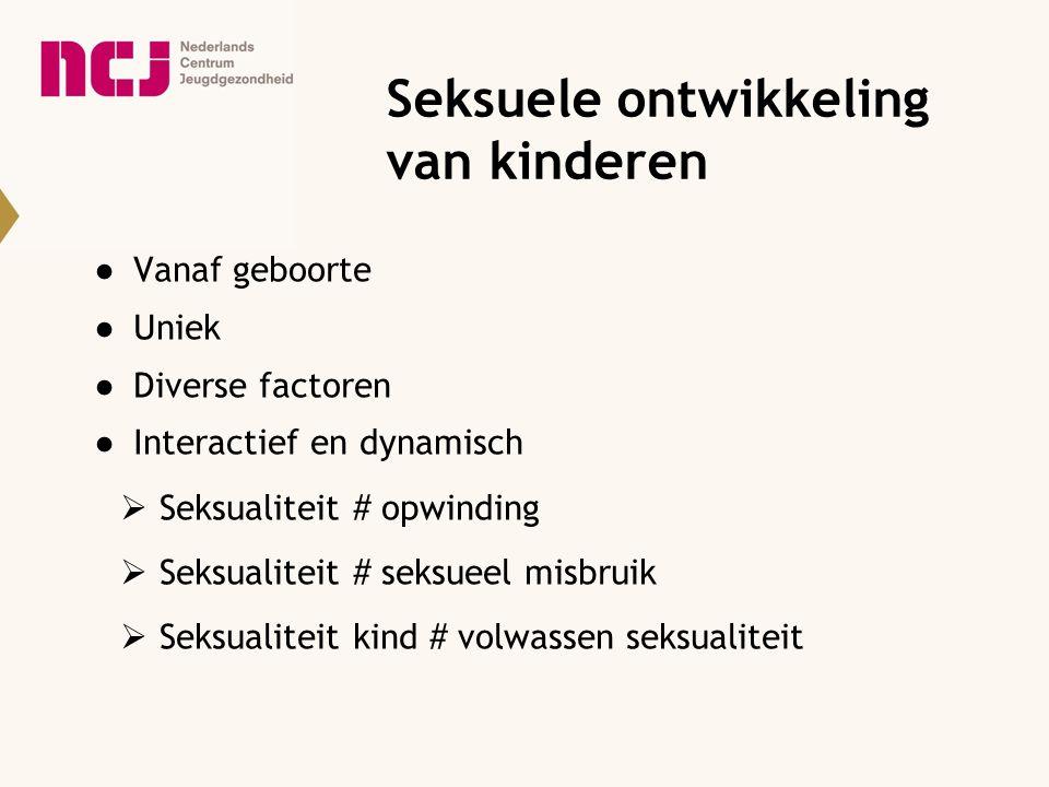 Seksuele ontwikkeling van kinderen ●Vanaf geboorte ●Uniek ●Diverse factoren ●Interactief en dynamisch  Seksualiteit # opwinding  Seksualiteit # seks
