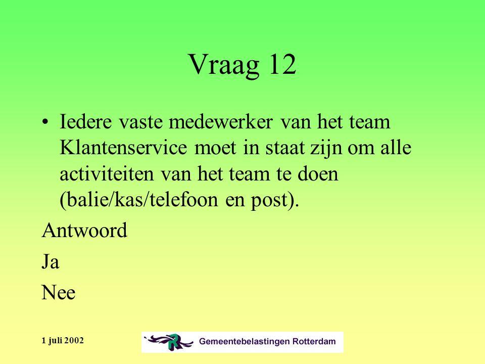 1 juli 2002 Vraag 12 Iedere vaste medewerker van het team Klantenservice moet in staat zijn om alle activiteiten van het team te doen (balie/kas/telefoon en post).