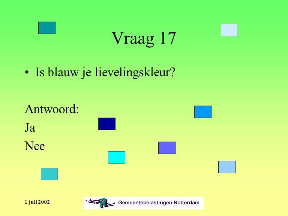1 juli 2002 Vraag 17 Is blauw je lievelingskleur Antwoord: Ja Nee