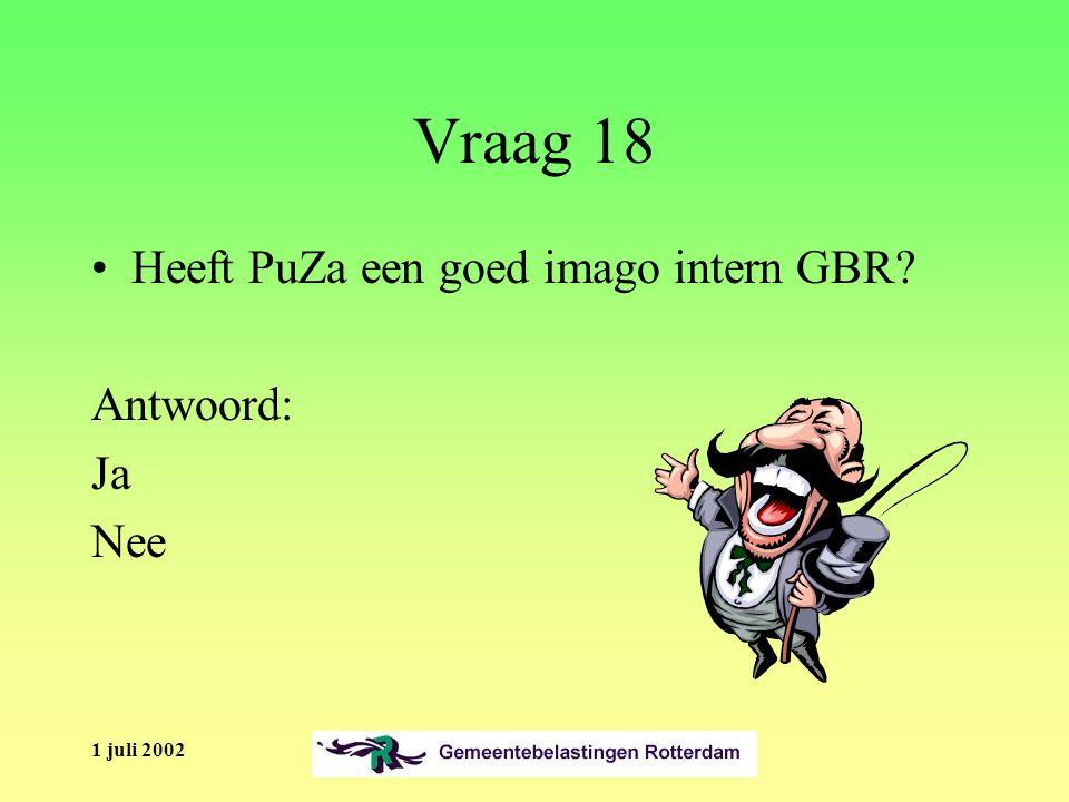 1 juli 2002 Vraag 18 Heeft PuZa een goed imago intern GBR Antwoord: Ja Nee