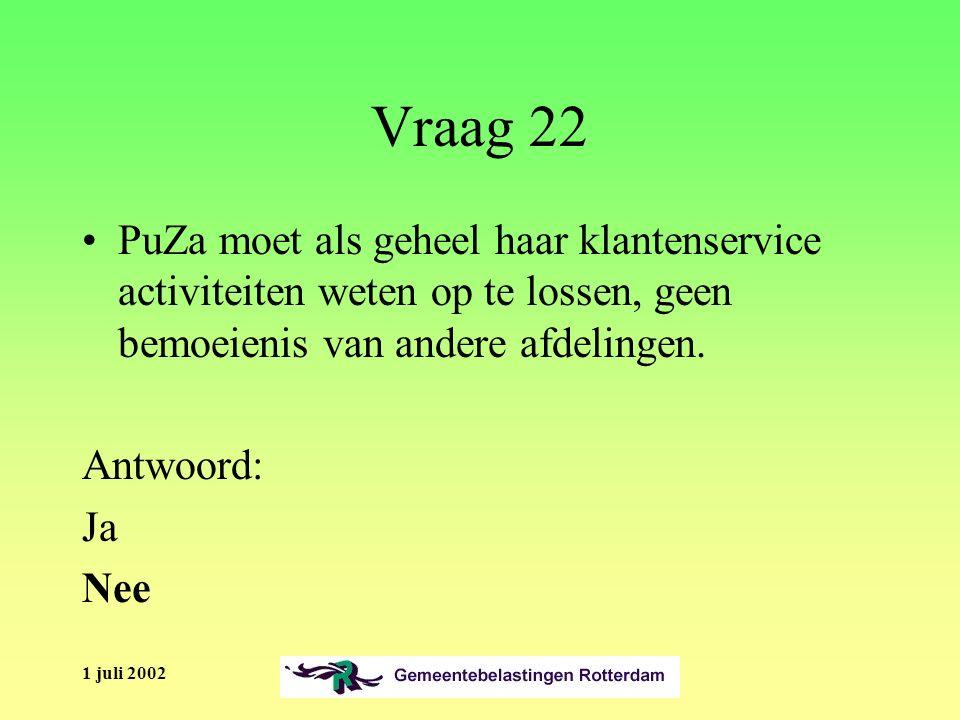 1 juli 2002 Vraag 22 PuZa moet als geheel haar klantenservice activiteiten weten op te lossen, geen bemoeienis van andere afdelingen.