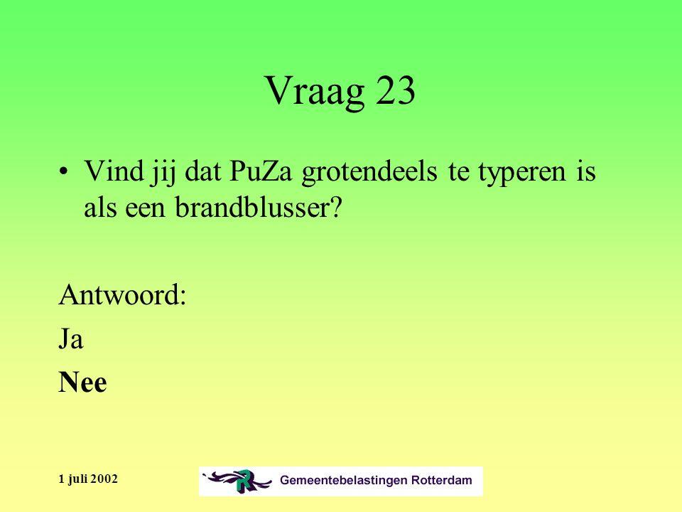 1 juli 2002 Vraag 23 Vind jij dat PuZa grotendeels te typeren is als een brandblusser.