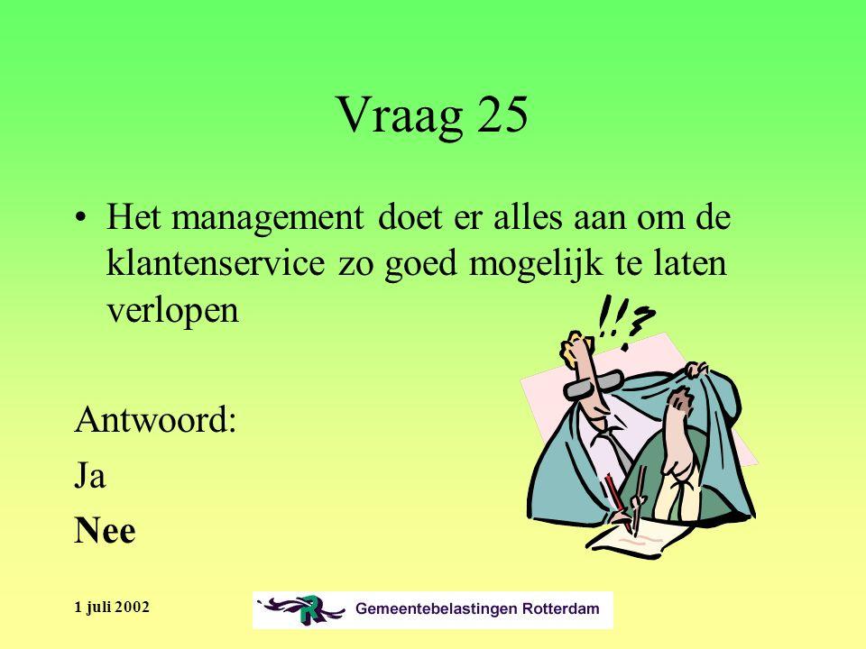 1 juli 2002 Vraag 25 Het management doet er alles aan om de klantenservice zo goed mogelijk te laten verlopen Antwoord: Ja Nee