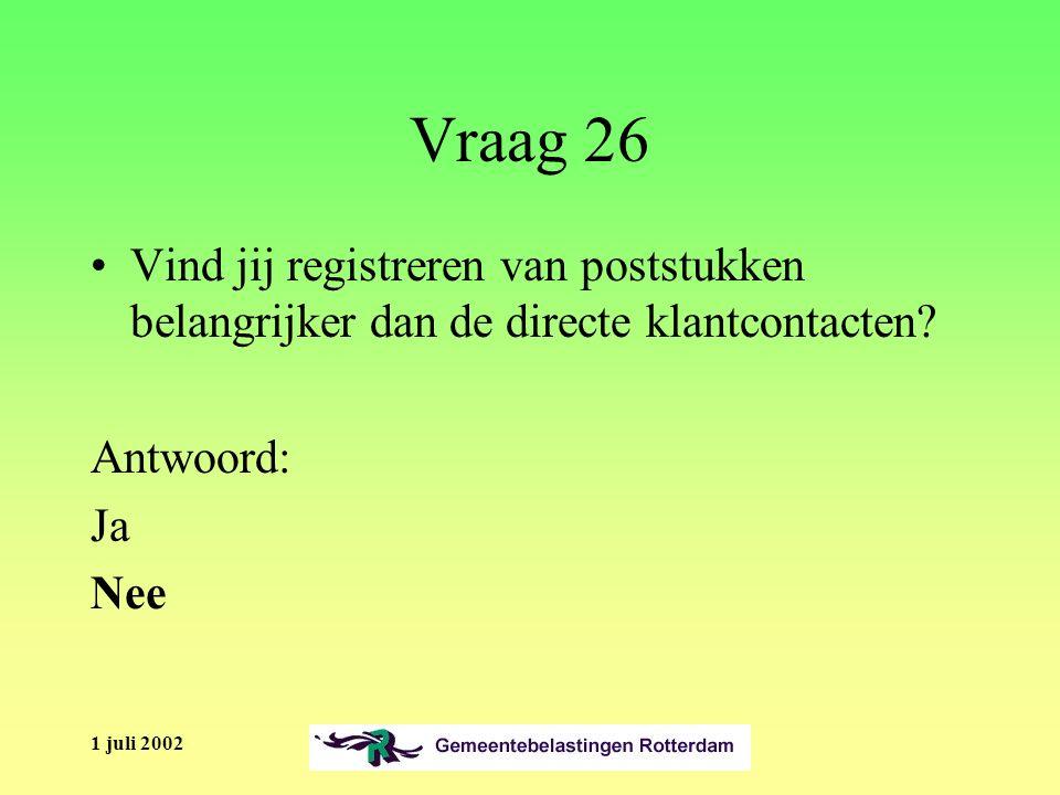 1 juli 2002 Vraag 26 Vind jij registreren van poststukken belangrijker dan de directe klantcontacten.