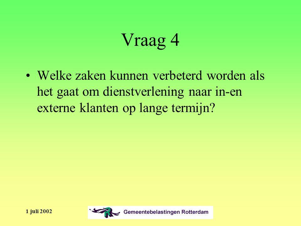 1 juli 2002 Vraag 4 Welke zaken kunnen verbeterd worden als het gaat om dienstverlening naar in-en externe klanten op lange termijn
