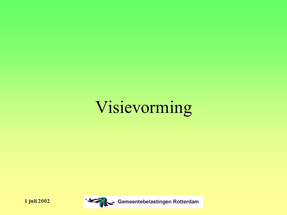 1 juli 2002 Visievorming