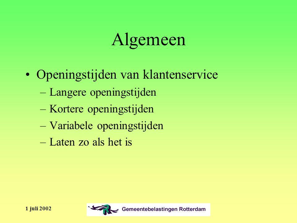 1 juli 2002 Algemeen Openingstijden van klantenservice –Langere openingstijden –Kortere openingstijden –Variabele openingstijden –Laten zo als het is