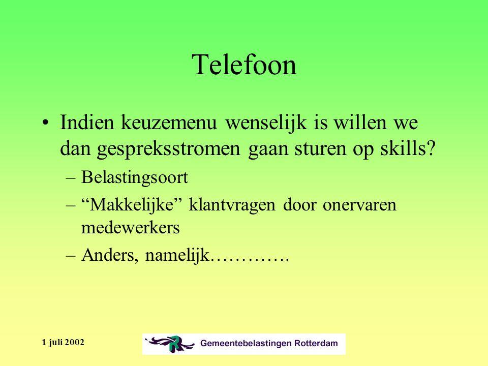 1 juli 2002 Telefoon Indien keuzemenu wenselijk is willen we dan gespreksstromen gaan sturen op skills.