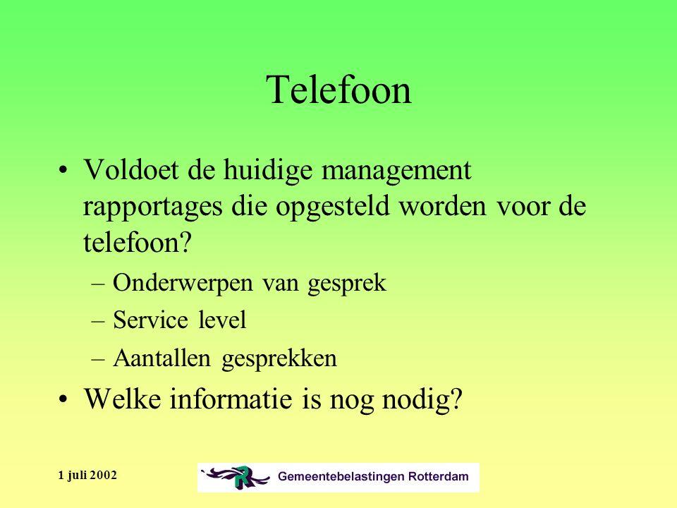 1 juli 2002 Telefoon Voldoet de huidige management rapportages die opgesteld worden voor de telefoon.