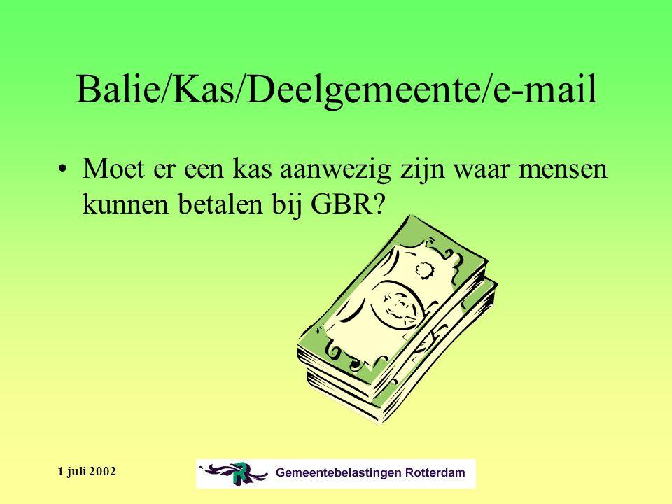 1 juli 2002 Balie/Kas/Deelgemeente/e-mail Moet er een kas aanwezig zijn waar mensen kunnen betalen bij GBR