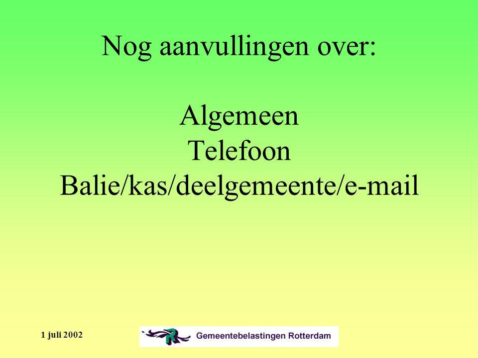 1 juli 2002 Nog aanvullingen over: Algemeen Telefoon Balie/kas/deelgemeente/e-mail
