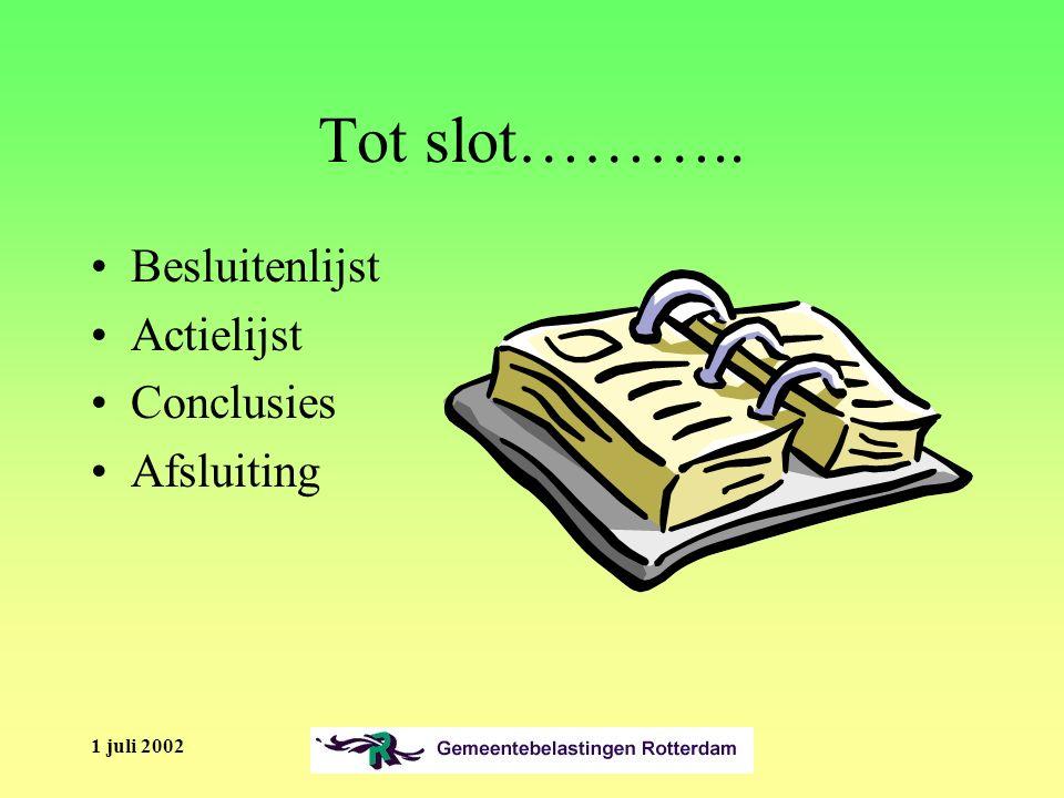 1 juli 2002 Tot slot……….. Besluitenlijst Actielijst Conclusies Afsluiting