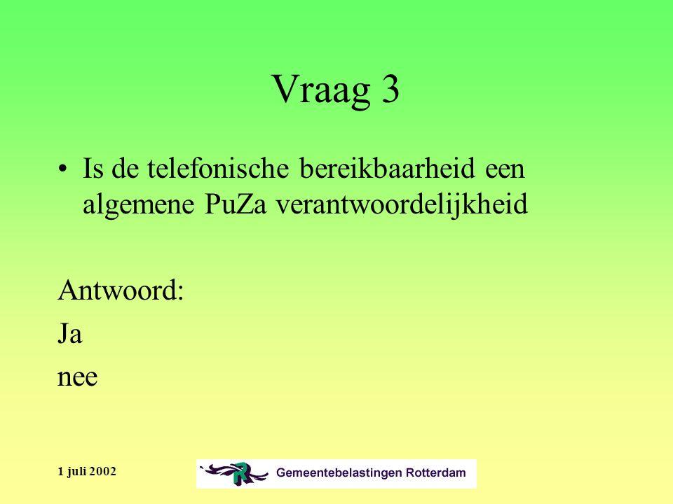 1 juli 2002 Vraag 3 Is de telefonische bereikbaarheid een algemene PuZa verantwoordelijkheid Antwoord: Ja nee