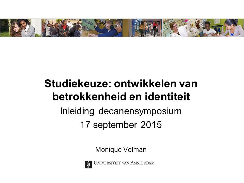 Studiekeuze: ontwikkelen van betrokkenheid en identiteit Inleiding decanensymposium 17 september 2015 Monique Volman