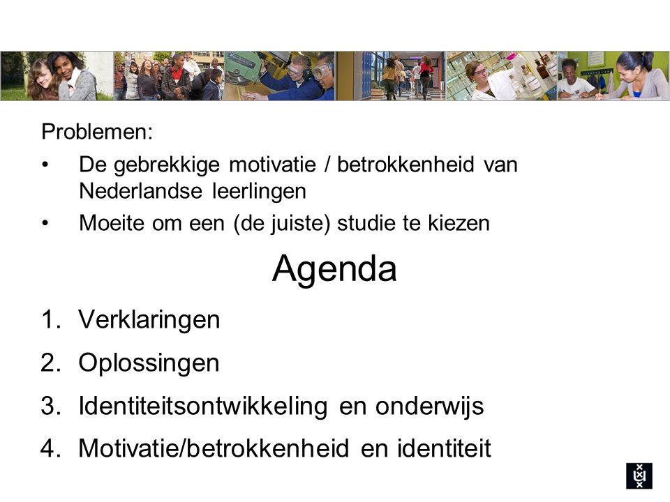 Agenda 1.Verklaringen 2.Oplossingen 3.Identiteitsontwikkeling en onderwijs 4.Motivatie/betrokkenheid en identiteit Problemen: De gebrekkige motivatie / betrokkenheid van Nederlandse leerlingen Moeite om een (de juiste) studie te kiezen
