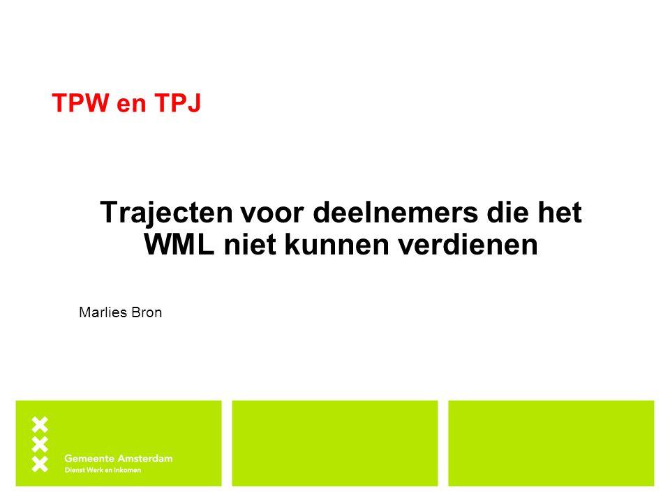 TPW en TPJ Trajecten voor deelnemers die het WML niet kunnen verdienen Marlies Bron