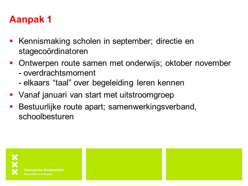 Aanpak 1  Kennismaking scholen in september; directie en stagecoördinatoren  Ontwerpen route samen met onderwijs; oktober november - overdrachtsmome
