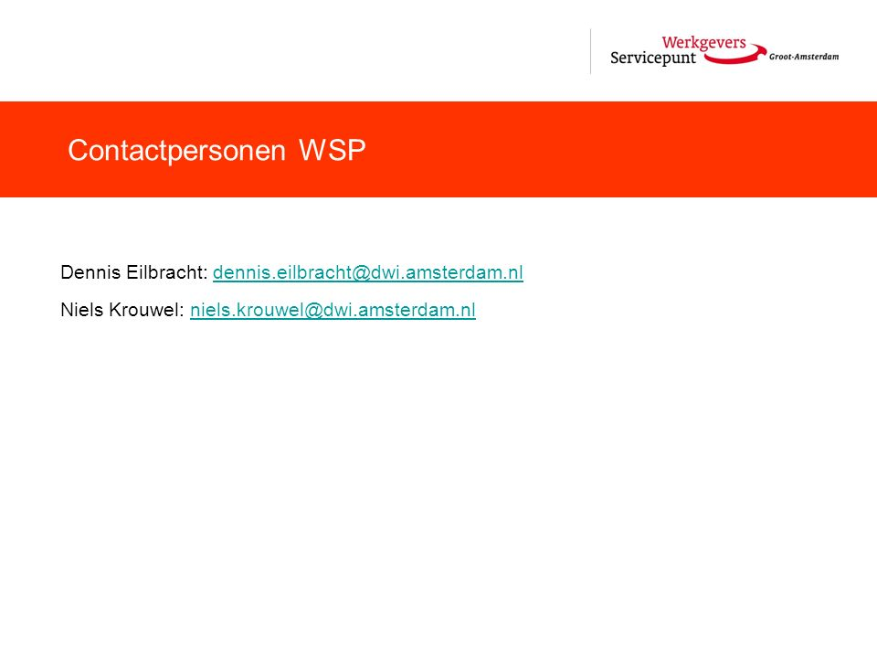 Contactpersonen WSP Dennis Eilbracht: dennis.eilbracht@dwi.amsterdam.nldennis.eilbracht@dwi.amsterdam.nl Niels Krouwel: niels.krouwel@dwi.amsterdam.nl